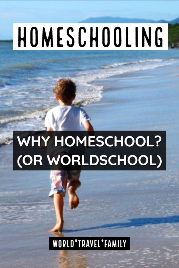 Why homeschool or worldschool