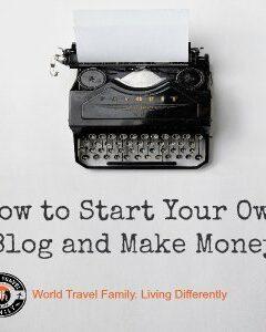 World Travel Family, how to start your own blog. Travel Blog