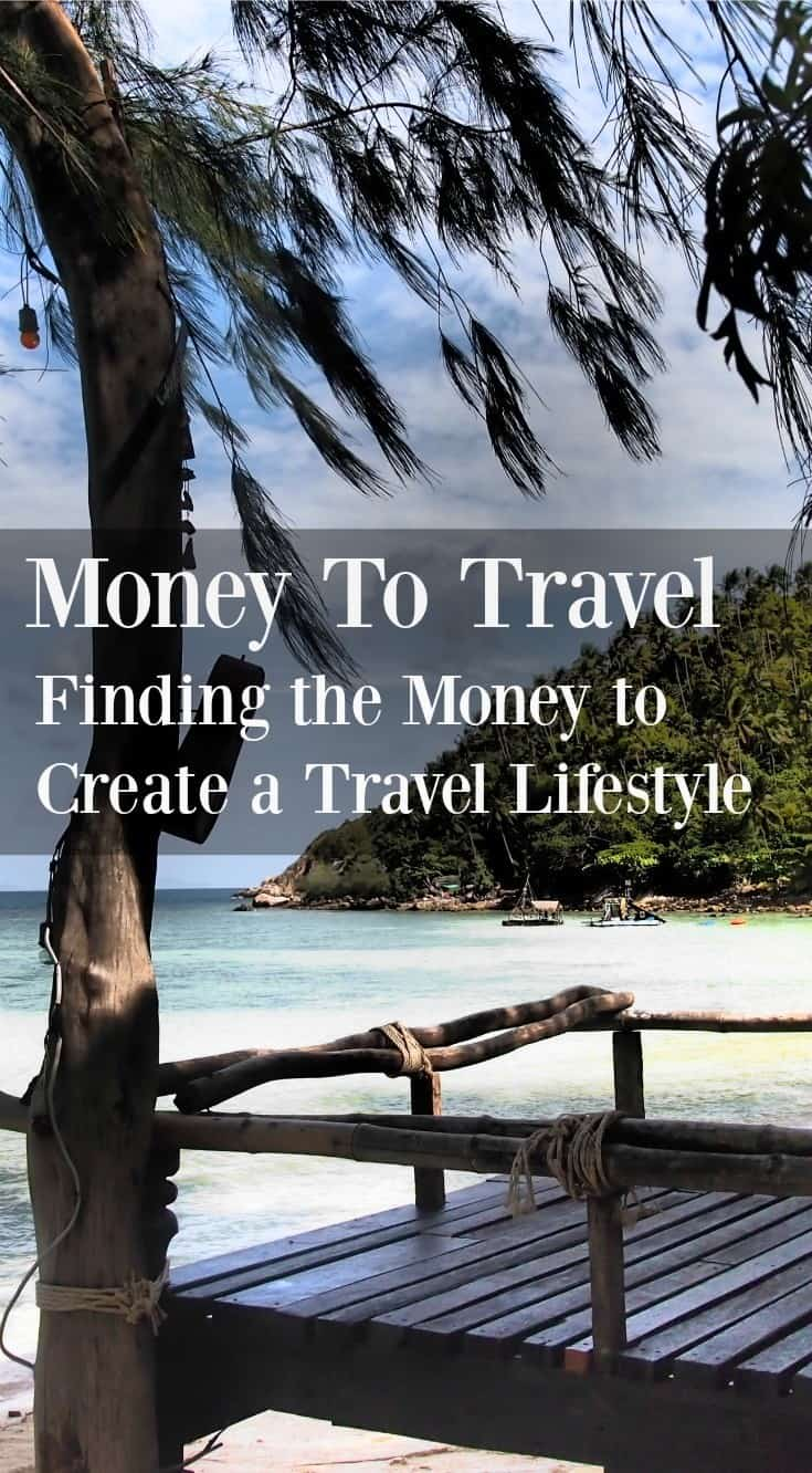 Money to Travel Finding the money to create a travel lifestyle