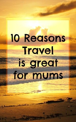 travel is great for mums