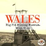Wales Big Pit Mining Museum With Kids