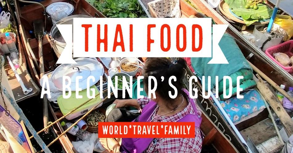 Thai Food for Beginners – World Travel Family Travel Blog
