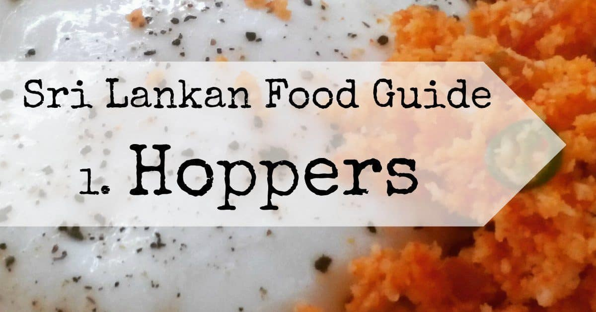 Sri Lankan Food Guide. Hoppers. What is a Hopper