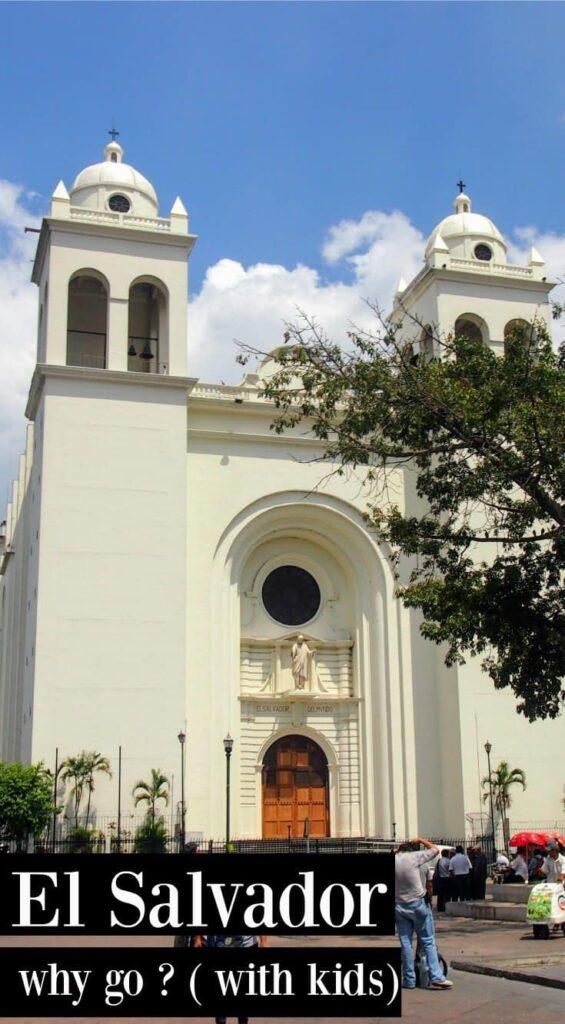 El Salvador Why Travel To El Salvadore With Kids. San Salvadore Central Cathedral