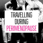travelling during perimenopause