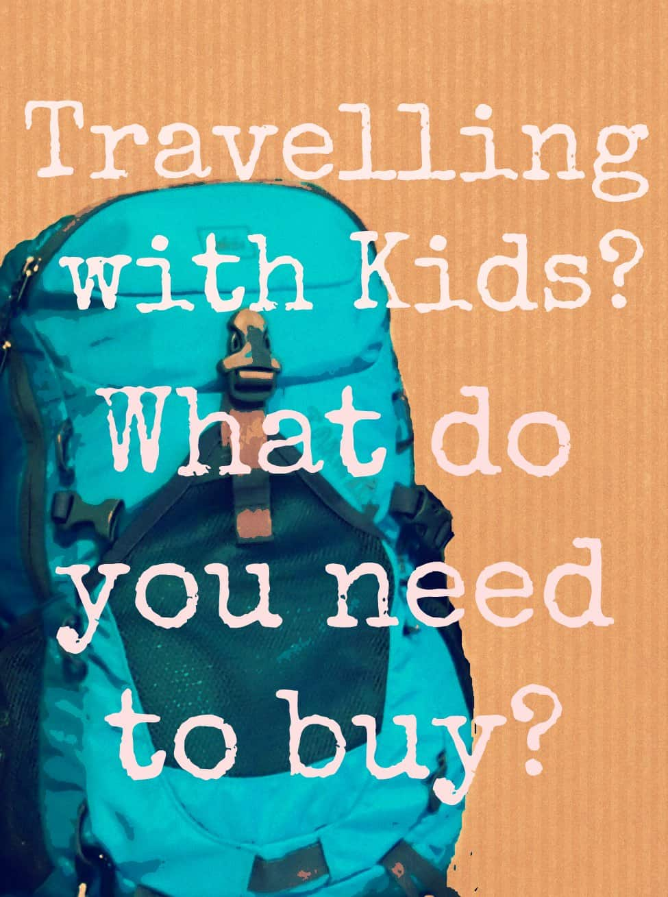 Kids travel gear. Travel gear for kids and families, tried and tested during 3 years of travel. Family Travel blog.