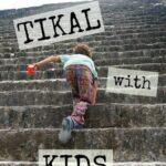 tikal with kids mayan pyramid