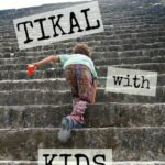 Tikal With Kids. Discovering the Maya in Tikal Guatemala.