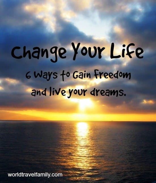 How to Have Freedom and Change Your Life ( and how we did it)