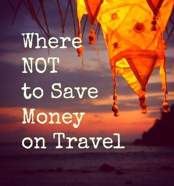 Where not to save money on travel