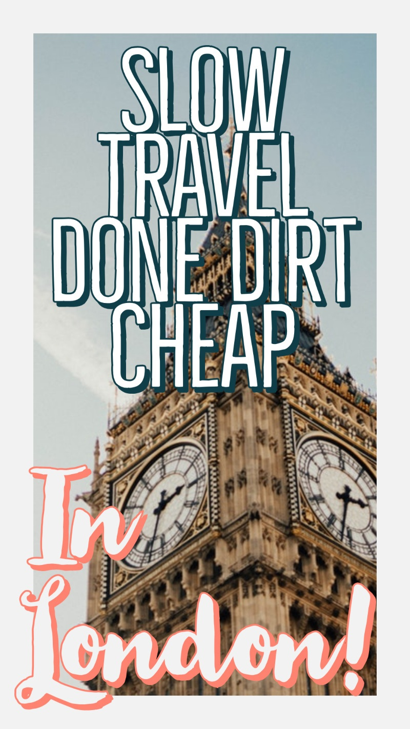 slow travel in london on a budget