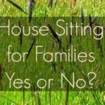 Family House Sitting. The pros and cons of house sitting for families and is this a good accomodation choice for family travel. We don't think so.