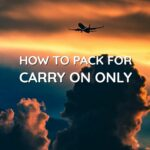 How to Travel With Carry On Only