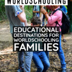 Educational Destinations for Worldschooling Families