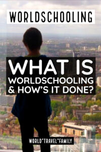 Ultimate Worldschooling Ideas, Tips, Destinations and