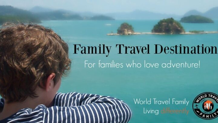 Family Travel Destinations for Families Who Love an Adventure