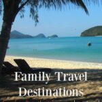Family Travel Destinations for families that love adventure