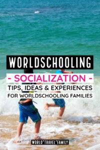 Worldschooling socialization tips experiences families worldschooling kids