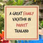 Family Vacation in Phuket Thailand