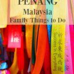 Penang Malaysia Family Things to Do on Penang