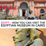 Egypt How You Can Visit the Egyptian Museum Cairo