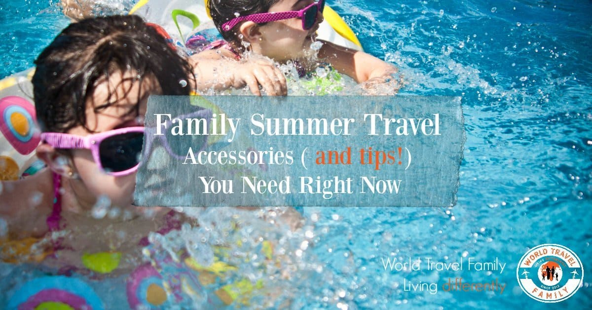 Family Summer Travel Accessories and Tips You Need Right Now