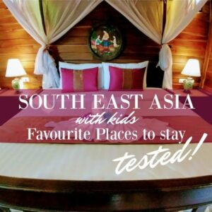 South East Asia with kids. Favourite places to stay
