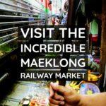 Thailand visit the incredible Maeklong Railway Market