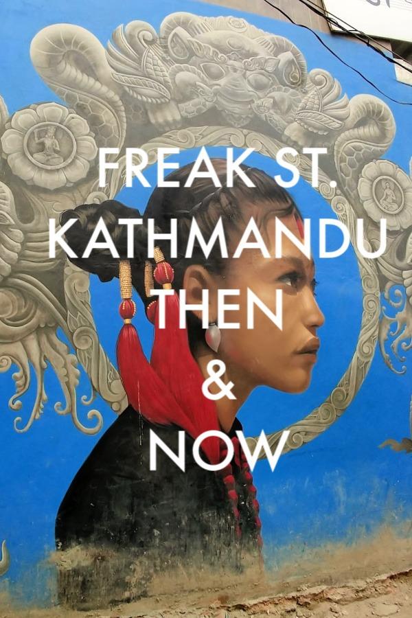 Freak St Kathmandu Then and Now Nepal Travel