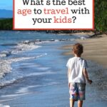 What's the best age to travel with your kids