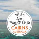 All the epic things to do in Cairns Australia