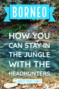 Borneo how you can stay in the jungle with the headhunters