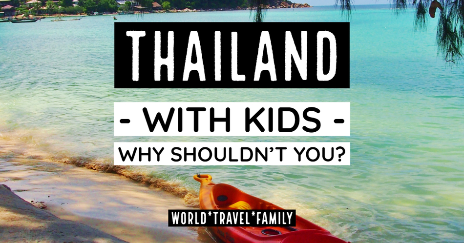 Thailand With Kids  No Worries! – World Travel Family Travel