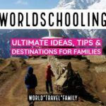 Ultimate Worldschooling Ideas, Tips, Destinations and Resources