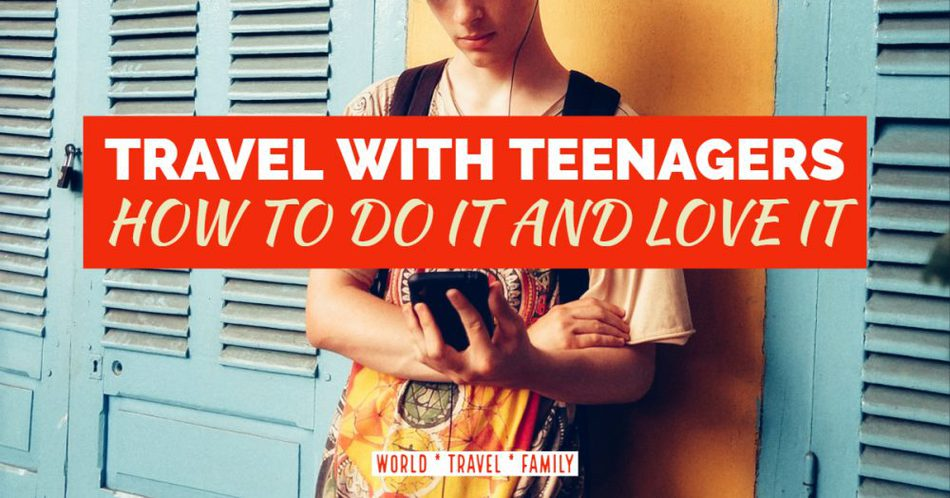 Travel With Teenagers Destinations Guides Tips