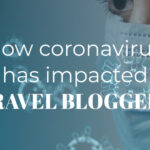 How Covid-19 Has Impacted Travel Blogging