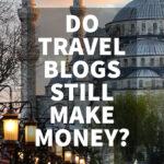 Do Travel Blogs Still Make Money?